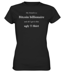 My friend is a bitcoin billionaire - Lady T-Shirt Black