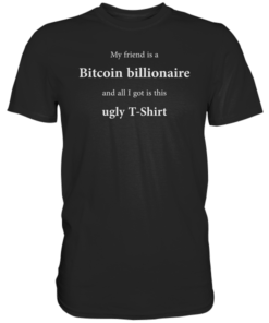 My friend is a bitcoin billionaire T-Shirt Black