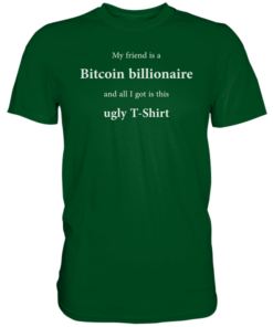 My friend is a bitcoin billionaire T-Shirt Flaschengrün
